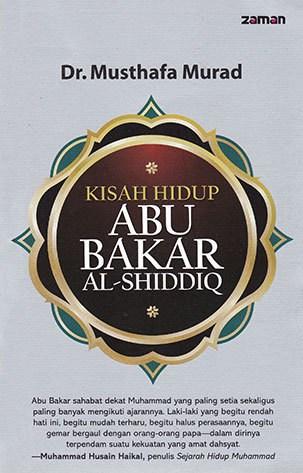 KISAH HIDUP ABU BAKAR AL-SHIDDIQ(Judul Asli: Abū Bakr)Oleh: Dr. Musthafa MuradPenerjemah dan Penyelaras: Dedi Slamet Riyadi. MA.Penerbit: ZAMAN