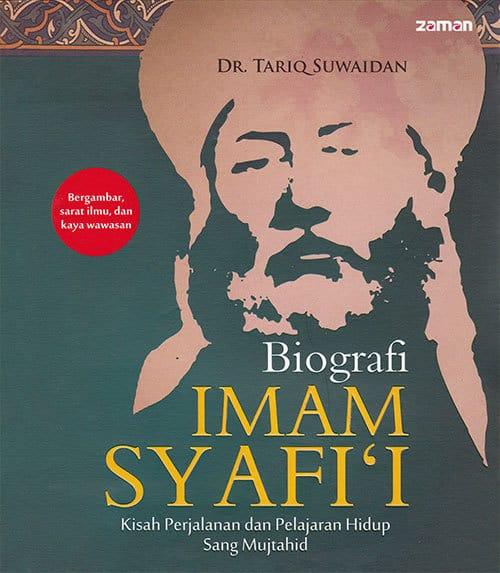 Biografi IMĀM SYĀFI'Ī(Judul Asli: Silsilat al-Aimmah al-Mushawwarah (2): al-Imām al-Syāfi'ī)Oleh: Dr. Tariq SuwaidanPenerjemah: Iman Firdaus Lc. Q. 16Penerbit: Zaman