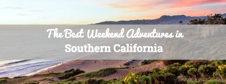 The Best Weekend Adventures in Southern California