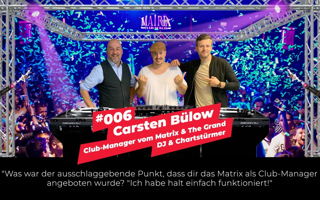 #006 – Carsten Bülow | Club-Manager vom Matrix & The Grand, DJ & Chartstürmer