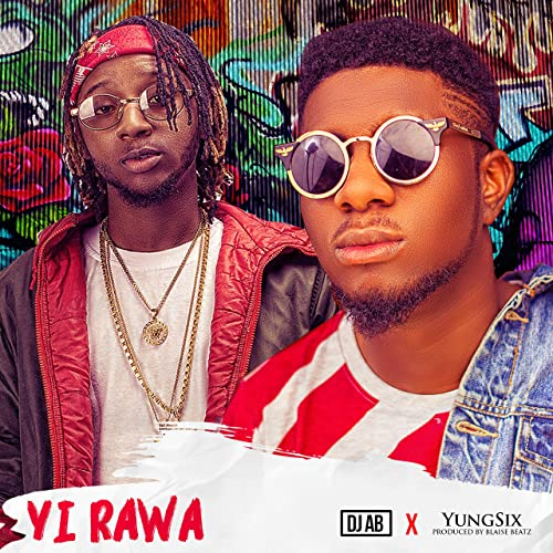 Dj AB - Yi Rawa Ft Yung6ix Audio Mp3 Download