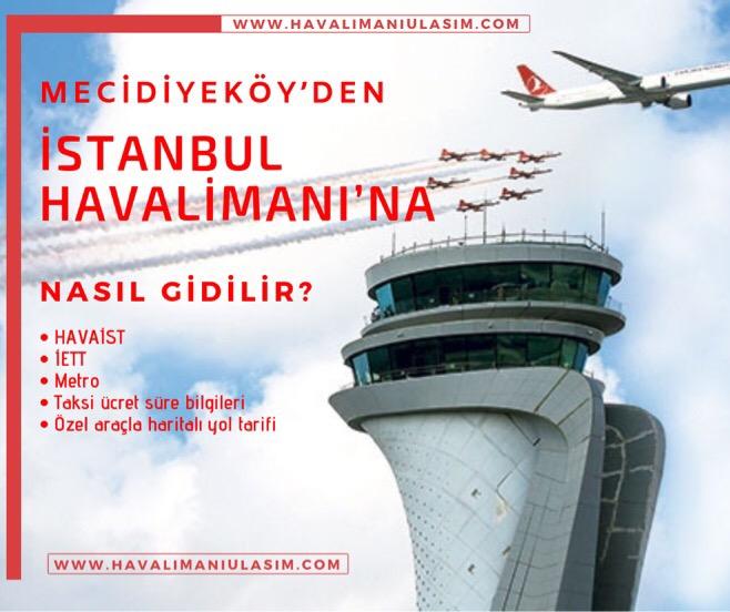 Mecidiyeköy'den (Şişli'den) İstanbul Havalimanı'na Ulaşım Bilgileri