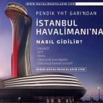 pendik yht garından istanbul 3. havaalanına nasıl gidilir