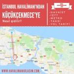 istanbul havalimanından küçükçekmeceye ulaşım