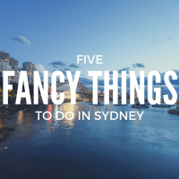 Five fancy things to do in Sydney