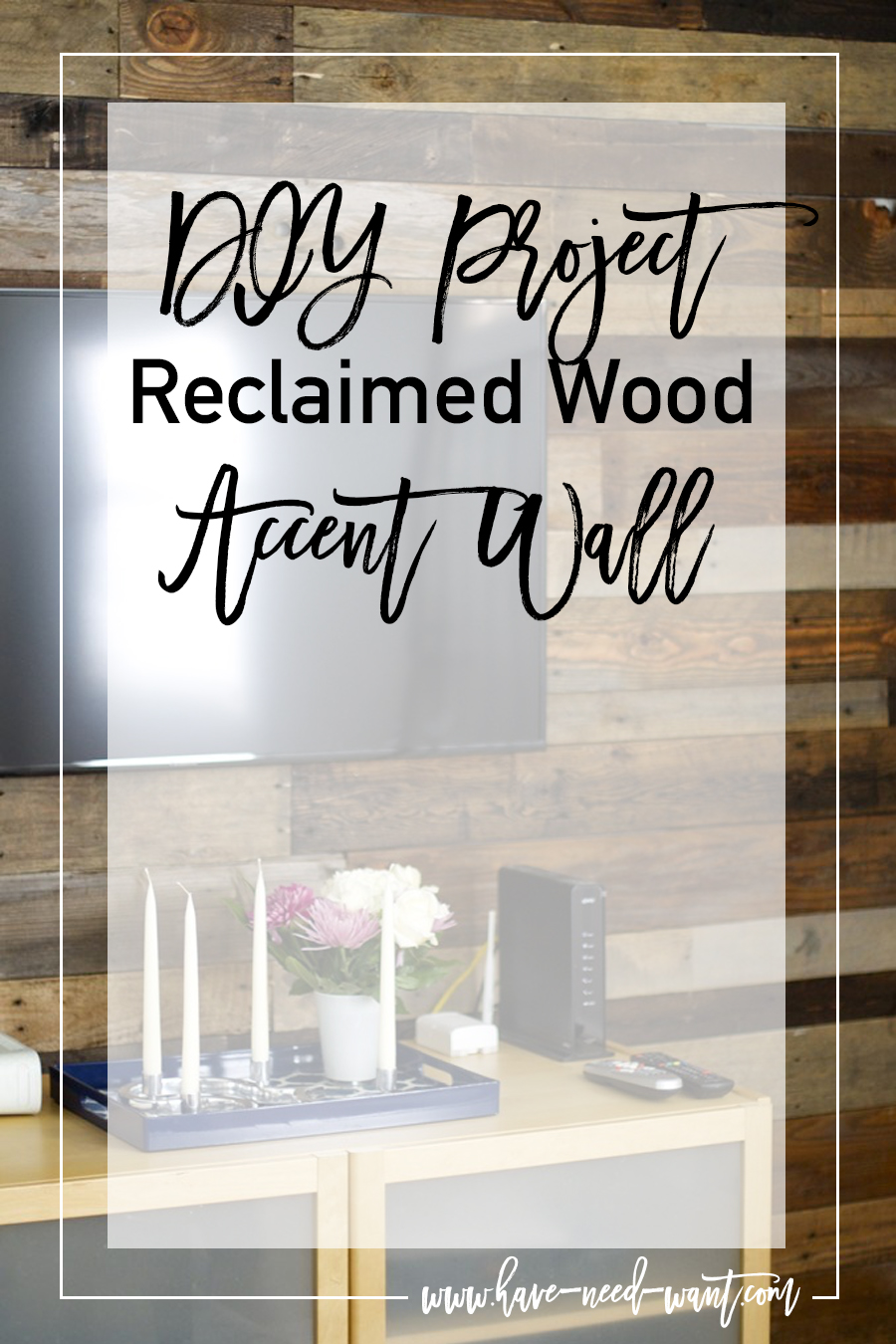 DIY Reclaimed Wood Wall Project - Have Need Want