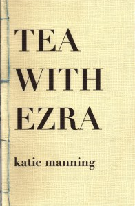 Tea With Ezra (Boneset Books, 2013). Limited edition.