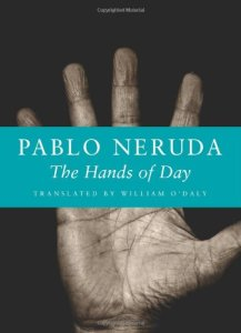 The Hands of Day (Copper Canyon Press, 2008), Pablo Neruda, Translated by William O'Daly