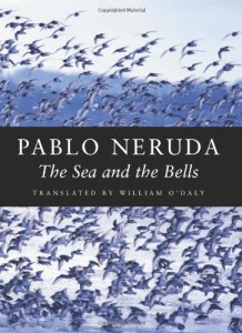 The Sea and the Bells (Copper Canyon Press, 1988/2002). Pablo Neruda. Translated by William O'Daly.