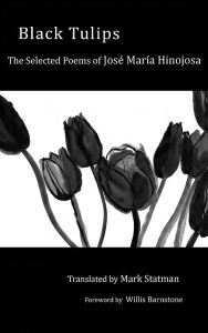 Black Tulips: Selected Poems by Jose Maria Hinojosa (U of New Orleans, 2012). Translated by Mark Statman.
