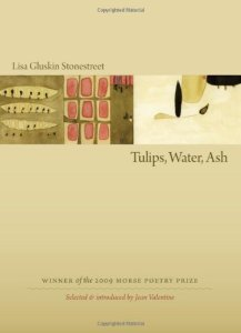 Tulips, Water, Ash (Northeastern, 2009). Samuel French Morse Prize. Poetry.