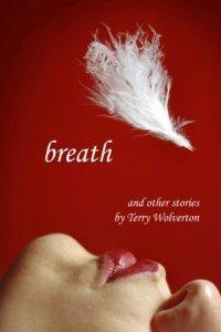 Breath (Silverton Books, 2011). Short fiction.