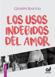 Los Usos Indebidos del Amor (Editorial Apogeo, 2016). [Lima, Peru]. Spanish. Poetry.
