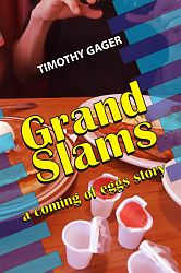 Grand Slams: A Coming of Eggs Story (Big Table Publishing, 2016). Novel. Fiction.
