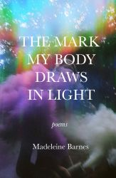 The Mark My Body Draws in Light (Finishing Line Press, 2014). Poetry.