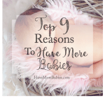 Top 9 Reasons To Have More Babies…