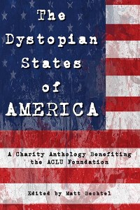 Haverhill House Publishing — The Dystopian States of America, edited by Matt Bechtel