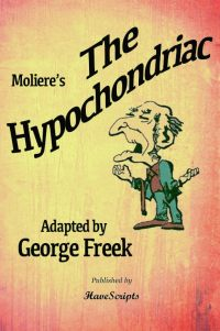 The Hypochondriac - Moliere Adapted by George Freek