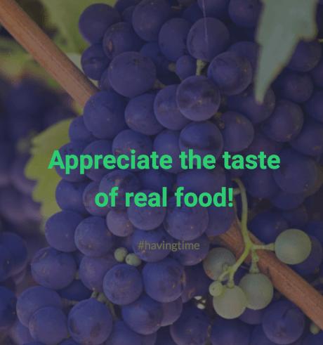 Appreciate the taste of real food!