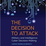 "Book Excerpt:  ""The Decision to Attack: Military and Intelligence Cyber-Decision-Making"""