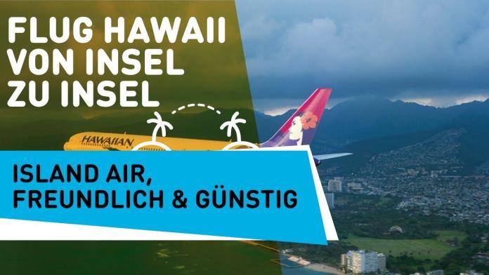 Flug Oahu Maui – Island Air ist freundlich & günstig