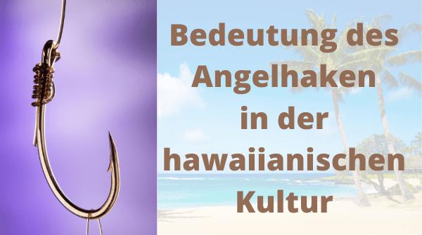 Bedeutung Angelhaken in der hawaiianischen Kultur