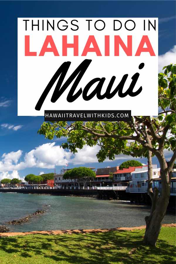 Things to do in Lahaina Maui featured by top Hawaii blog, Hawaii Travel with Kids.