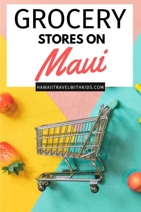 The best Maui grocery stores featured by top Hawaii blog, Hawaii Travel with Kids.