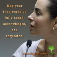 Image of a woman at a microphone with the words: may your true words be fully heard, acknowledged, and respected.