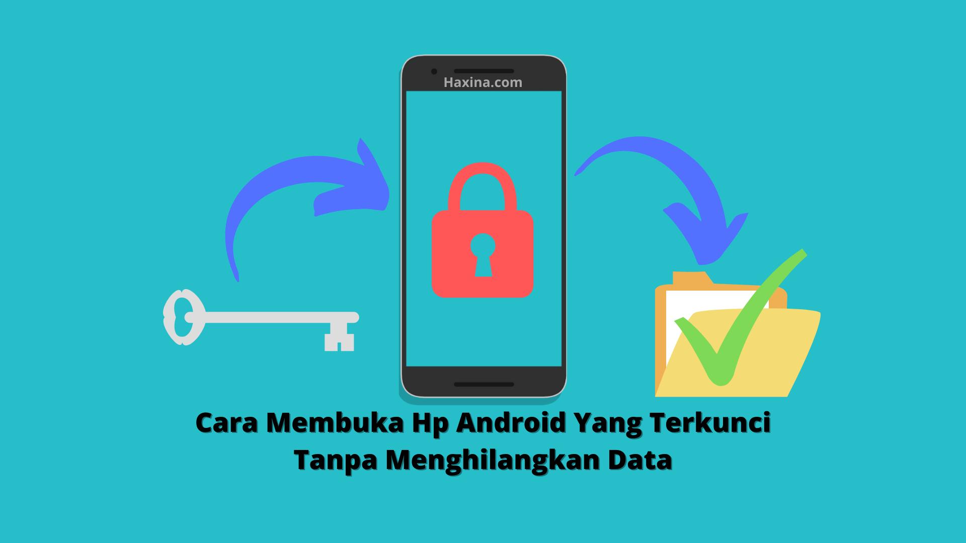 Cara Membuka Hp Android Yang Terkunci Tanpa Menghilangkan Data