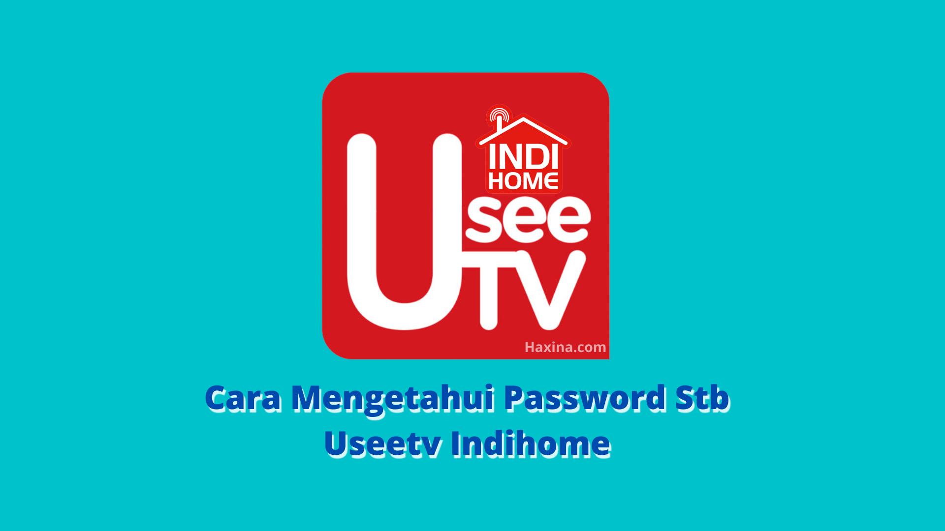 Cara Mengetahui Password Stb Useetv Indihome
