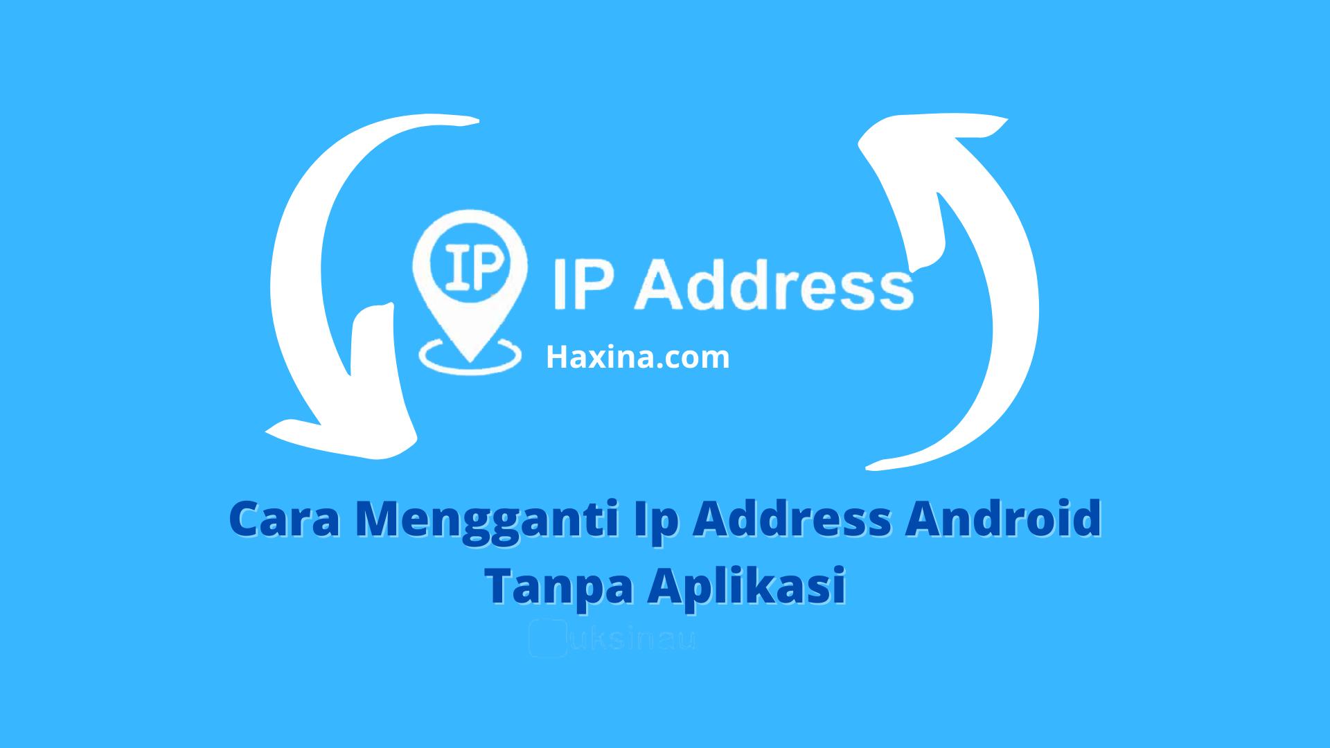 Cara Mengganti Ip Address Android Tanpa Aplikasi