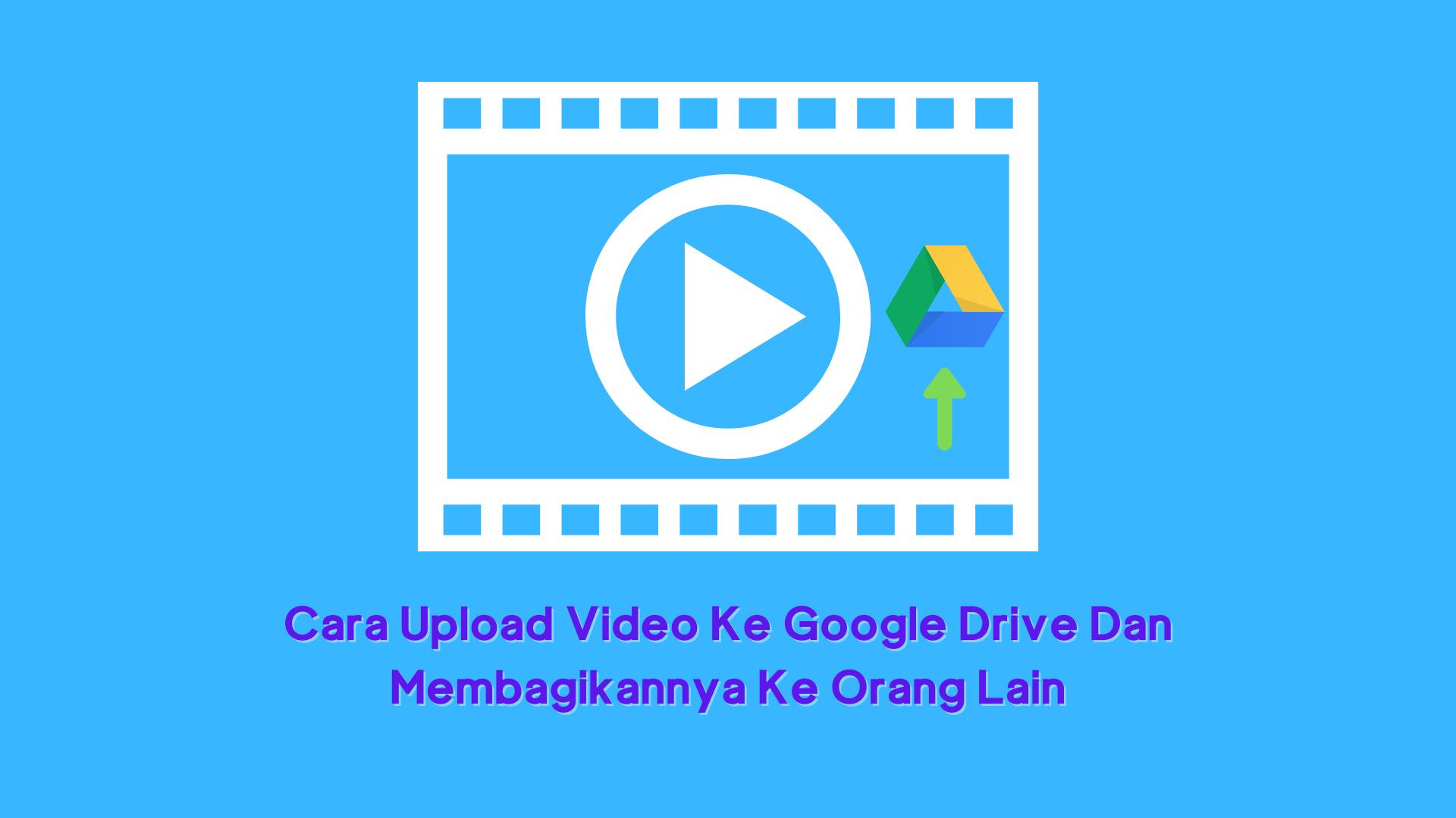 Cara Upload Video Ke Google Drive Dan Membagikannya Ke Orang Lain