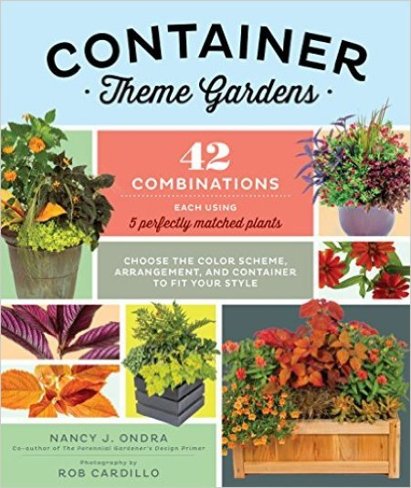 Container Theme Gardens by Nancy J. Ondra; photography by Rob Cardillo