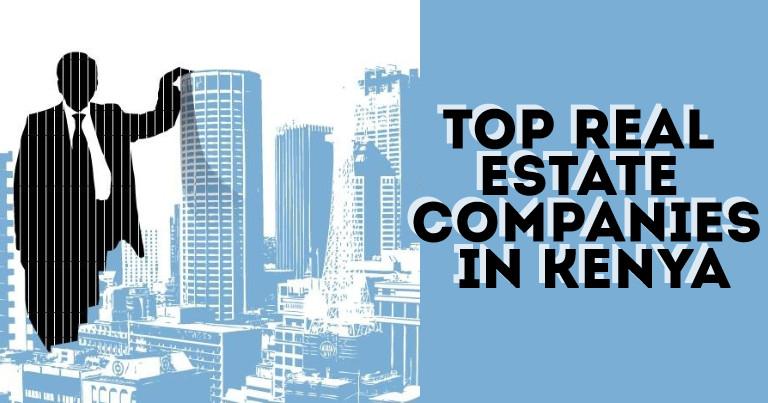Top Real Estate Companies In Kenya 2018 (Updated List)
