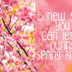 5 New Skills you Can Learn During Spring Break   Hayle Olson   www.hayleolson.com