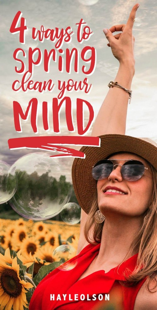 4 Ways To Spring Clean Your Mind | Happy Life | hayle santella