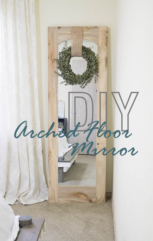 How to: Arched Floor Mirror with Freestanding Option