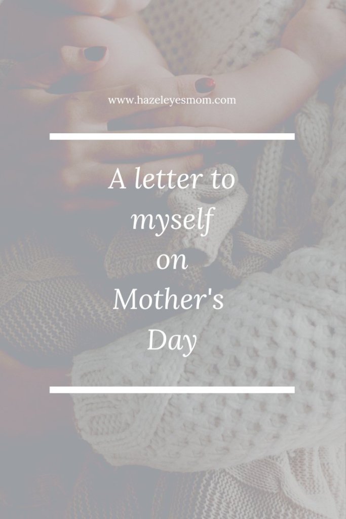 A letter to myself on Mother's Day