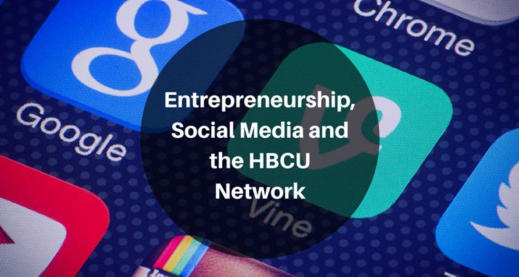 Entrepreneurship, Social Media and the HBCU Network