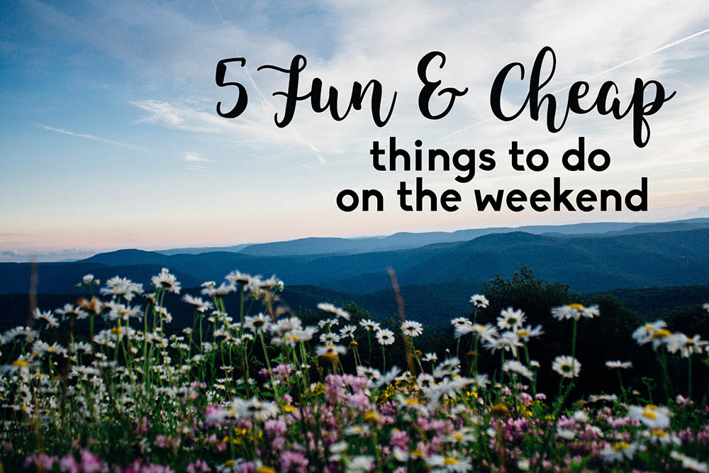 Fun and Cheap Thing to do on the Weekends