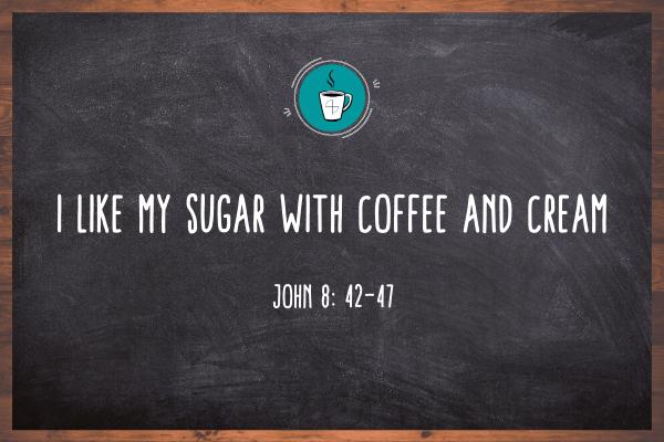 I Like My Sugar With Coffee and Cream