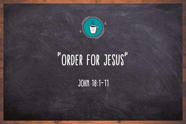 """""""Order For Jesus"""""""