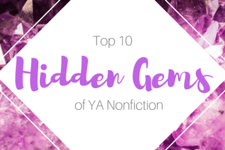 Top 10 Hidden Gems of the YA Nonfiction Section