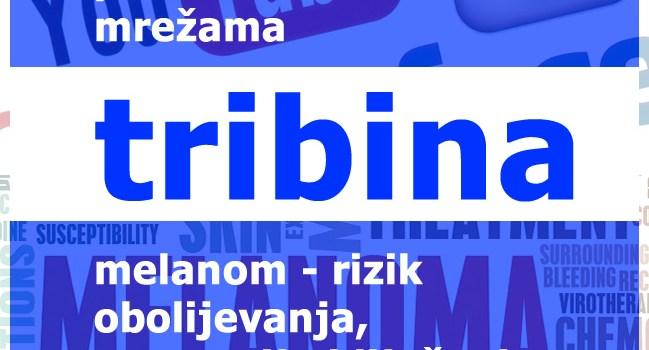 Tribina: Politika na društvenim mrežama | Melanom – rizik obolijevanja, prevencija i liječenje