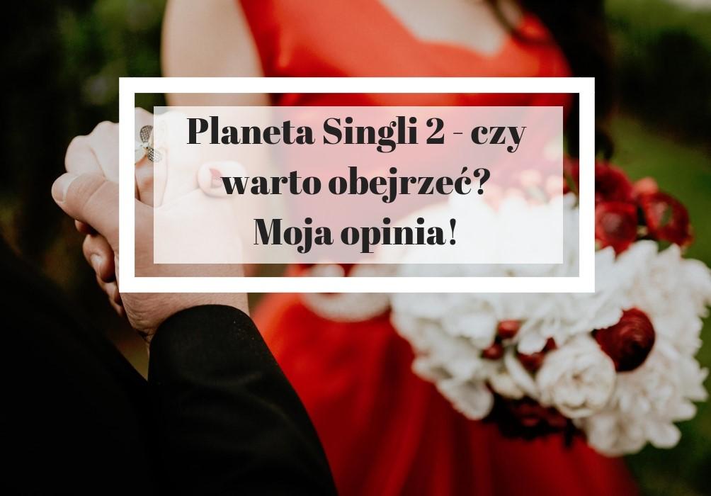 Planeta Singli 2 opinie - moja recenzja - czy warto obejrzeć planetę singli 2