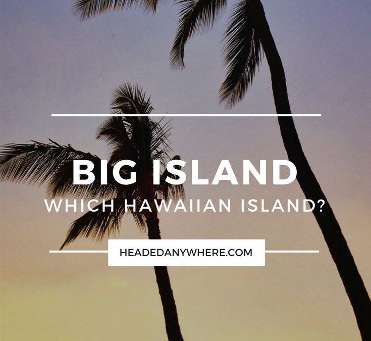 Which Hawaiian Island? Big Island