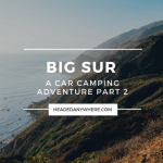 Car Camping Adventure In Big Sur Part 2 Headed Anywhere