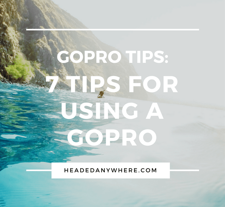7 Tips for Using a GoPro Hero for the First Time