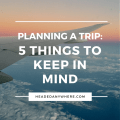 Planning A Trip- 5 Things to Keep in Mind